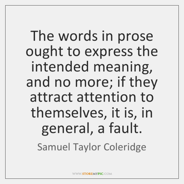 The words in prose ought to express the intended meaning, and no ...