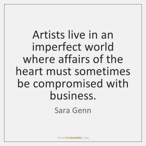 Artists live in an imperfect world where affairs of the heart must ...