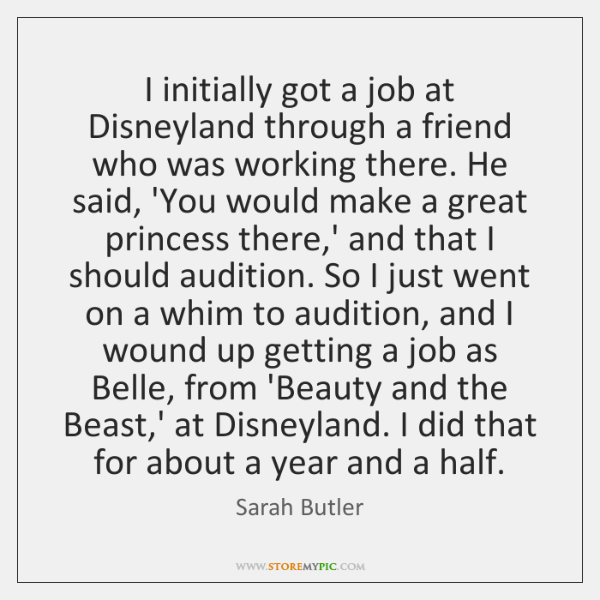 I initially got a job at Disneyland through a friend who was ...