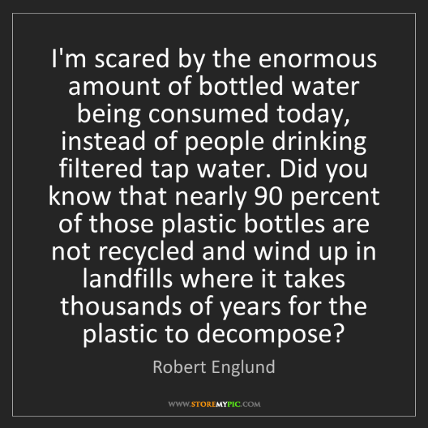 Robert Englund: I'm scared by the enormous amount of bottled water being...