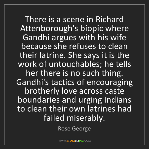 Rose George: There is a scene in Richard Attenborough's biopic where...