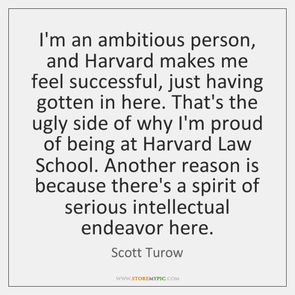 I'm an ambitious person, and Harvard makes me feel successful, just having ...