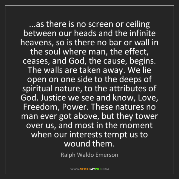 Ralph Waldo Emerson: ...as there is no screen or ceiling between our heads...