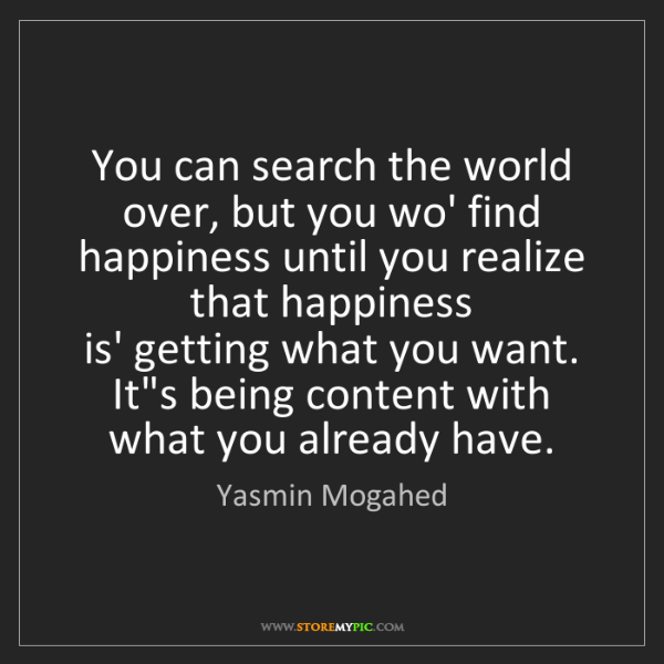 Yasmin Mogahed: You can search the world over, but you wo' find happiness...