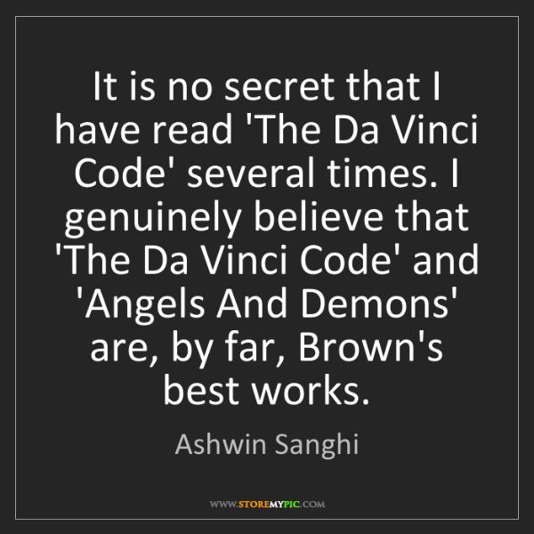 Ashwin Sanghi: It is no secret that I have read 'The Da Vinci Code'...