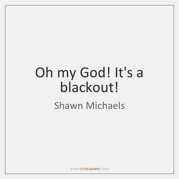 Oh my God! It's a blackout!