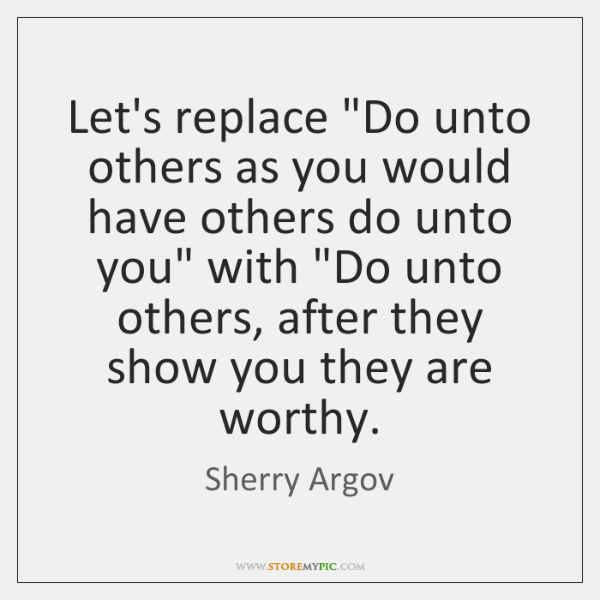 Do Unto Others Quotes Adorable Let's Replace Do Unto Others As You Would Have Others Do Unto
