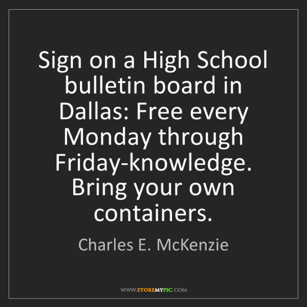 Charles E. McKenzie: Sign on a High School bulletin board in Dallas: Free...