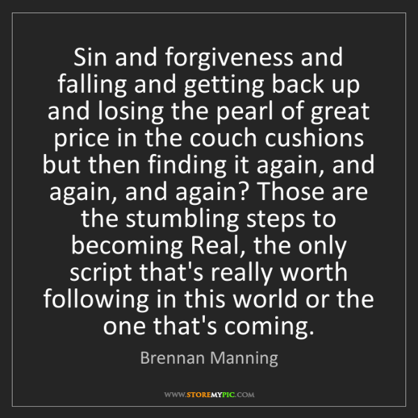 Brennan Manning: Sin and forgiveness and falling and getting back up and...