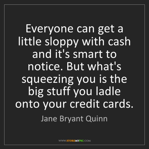 Jane Bryant Quinn: Everyone can get a little sloppy with cash and it's smart...
