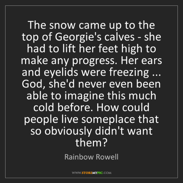 Rainbow Rowell: The snow came up to the top of Georgie's calves - she...