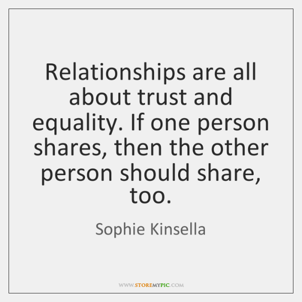 Relationships Are All About Trust And Equality If One Person Shares