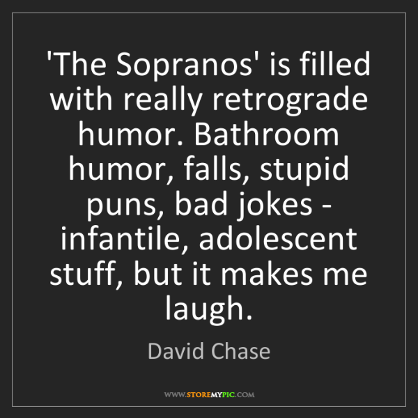 David Chase: 'The Sopranos' is filled with really retrograde humor....