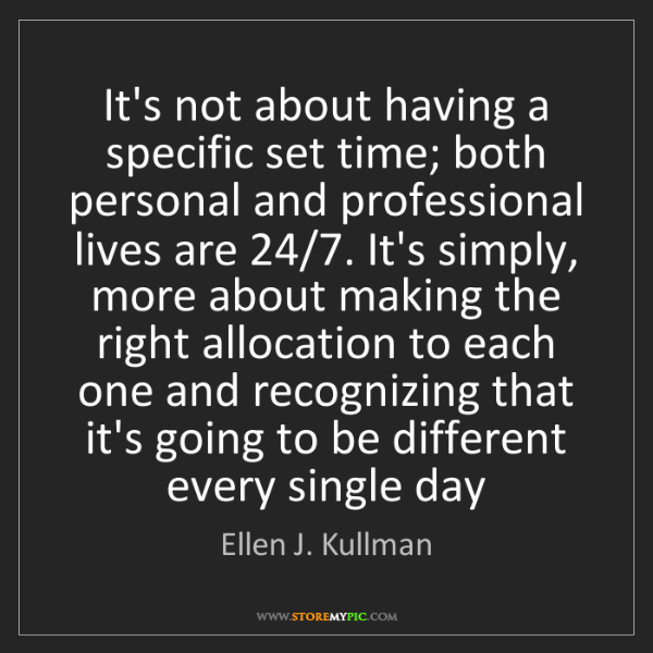 Ellen J. Kullman: It's not about having a specific set time; both personal...