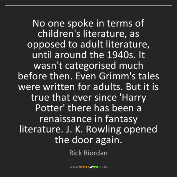 Rick Riordan: No one spoke in terms of children's literature, as opposed...