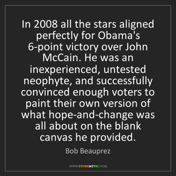 Bob Beauprez: In 2008 all the stars aligned perfectly for Obama's 6-point...