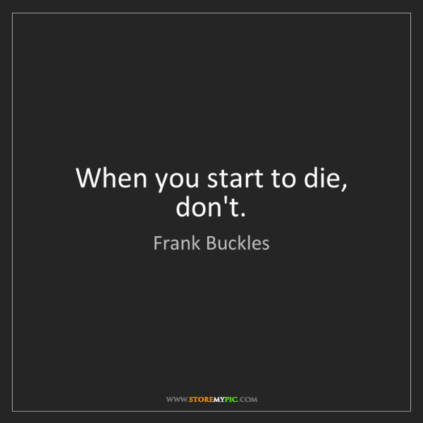 Frank Buckles: When you start to die, don't.