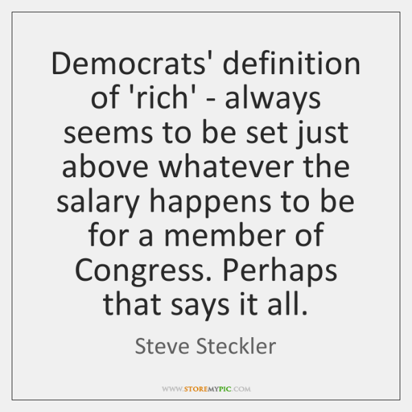 Democrats' definition of 'rich' - always seems to be set just above ...