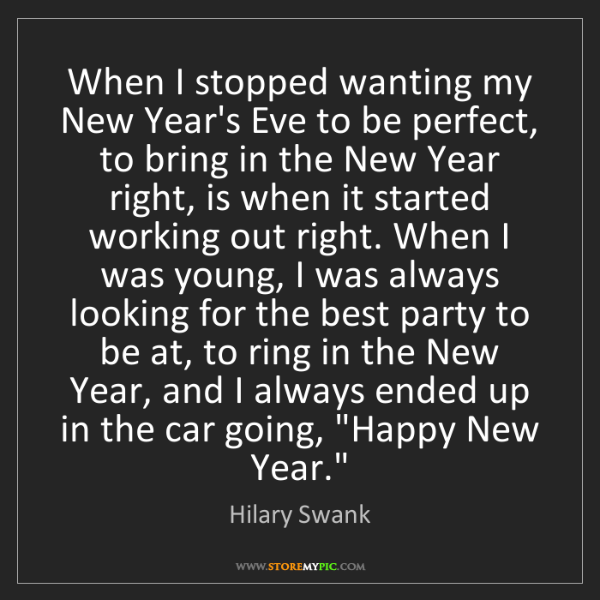Hilary Swank: When I stopped wanting my New Year's Eve to be perfect,...