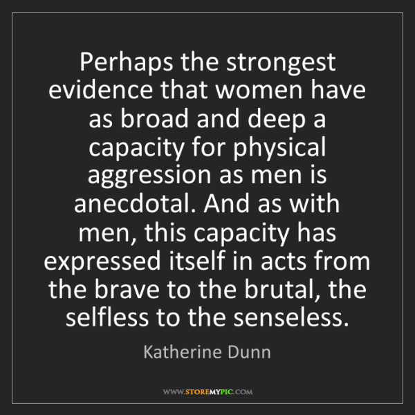 Katherine Dunn: Perhaps the strongest evidence that women have as broad...