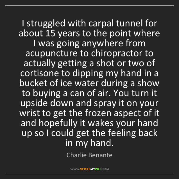 Charlie Benante: I struggled with carpal tunnel for about 15 years to...