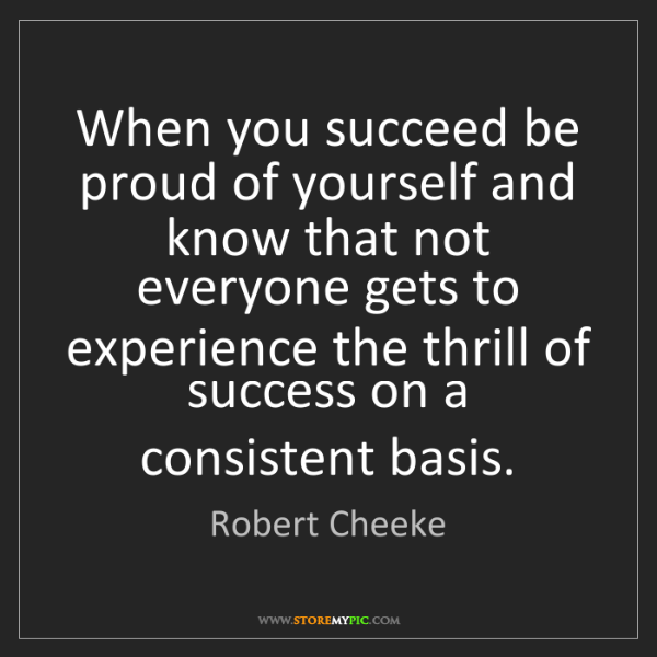 Robert Cheeke: When you succeed be proud of yourself and know that not...