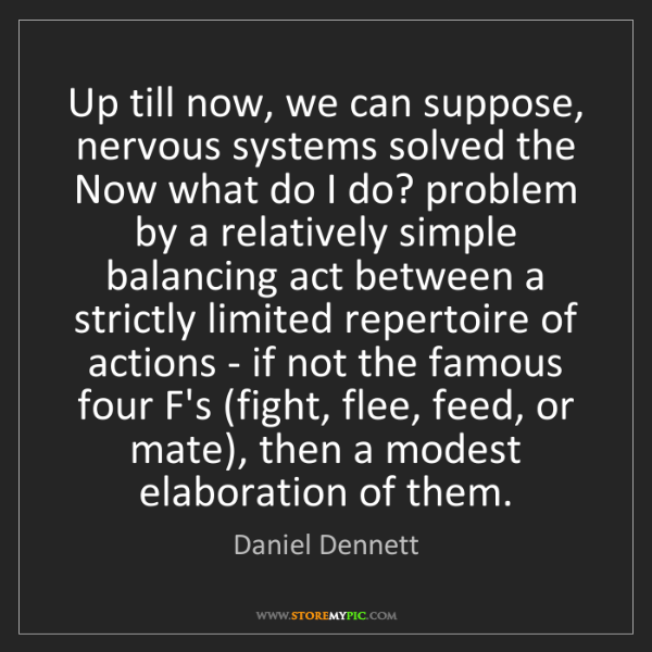 Daniel Dennett: Up till now, we can suppose, nervous systems solved the...