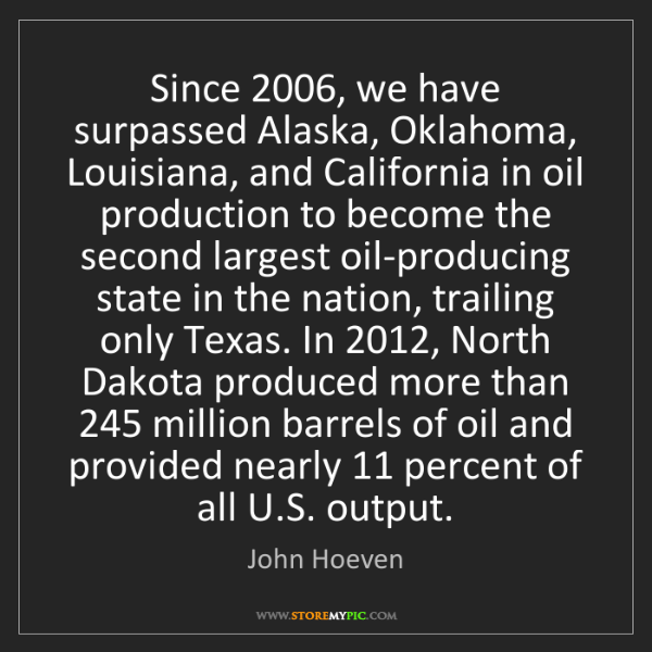 John Hoeven: Since 2006, we have surpassed Alaska, Oklahoma, Louisiana,...