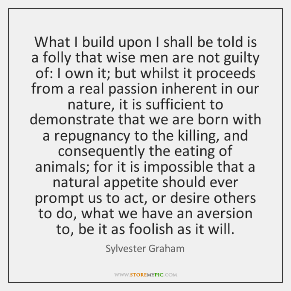 What I build upon I shall be told is a folly that ...