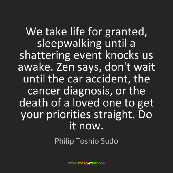 Philip Toshio Sudo: We take life for granted, sleepwalking until a shattering...