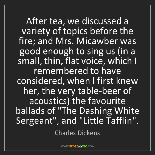 Charles Dickens: After tea, we discussed a variety of topics before the...