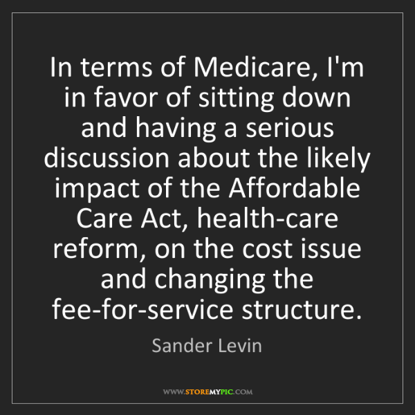 Sander Levin: In terms of Medicare, I'm in favor of sitting down and...