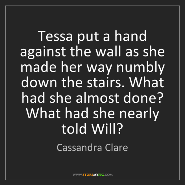 Cassandra Clare: Tessa put a hand against the wall as she made her way...