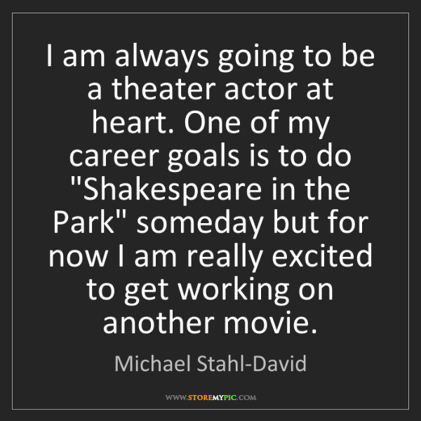 Michael Stahl-David: I am always going to be a theater actor at heart. One...