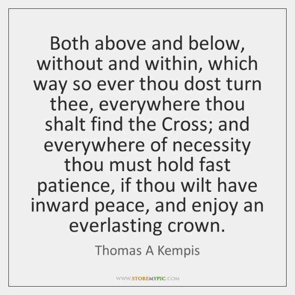 Both above and below, without and within, which way so ever thou ...
