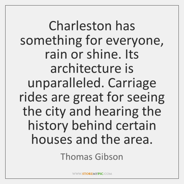 Charleston has something for everyone, rain or shine. Its architecture is unparalleled. ...