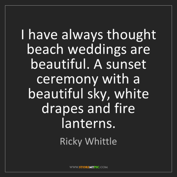 Ricky Whittle: I have always thought beach weddings are beautiful. A...