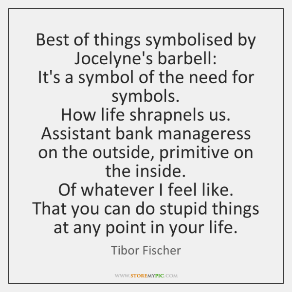 Best of things symbolised by Jocelyne's barbell:   It's a symbol of the ...