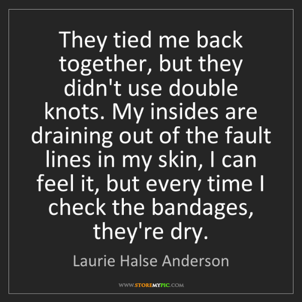 Laurie Halse Anderson: They tied me back together, but they didn't use double...