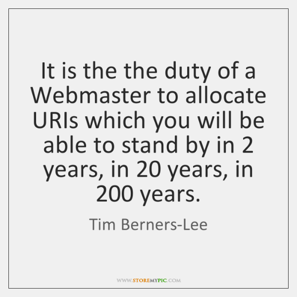 It is the the duty of a Webmaster to allocate URIs which ...