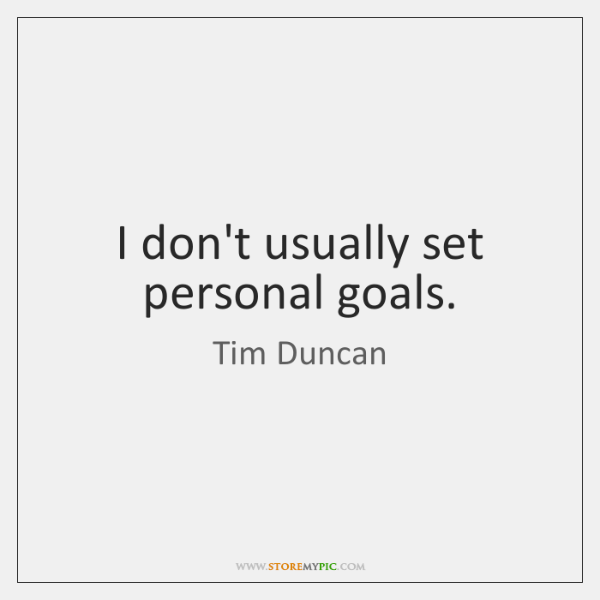 I don't usually set personal goals.