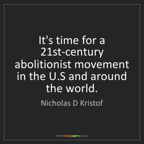 Nicholas D Kristof: It's time for a 21st-century abolitionist movement in...