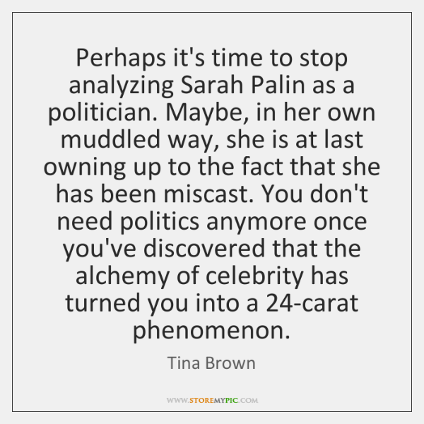 Perhaps Its Time To Stop Analyzing Sarah Palin As A Politician