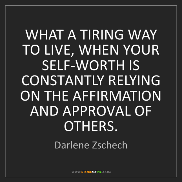 Darlene Zschech: WHAT A TIRING WAY TO LIVE, WHEN YOUR SELF-WORTH IS CONSTANTLY...