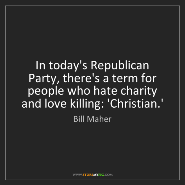 Bill Maher: In today's Republican Party, there's a term for people...