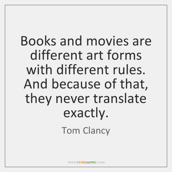 Books and movies are different art forms with different rules. And because ...