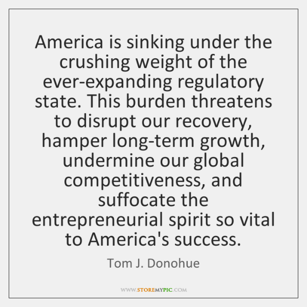 America is sinking under the crushing weight of the ever-expanding regulatory state. ...