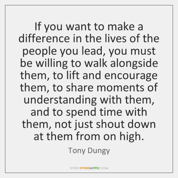If you want to make a difference in the lives of the ...