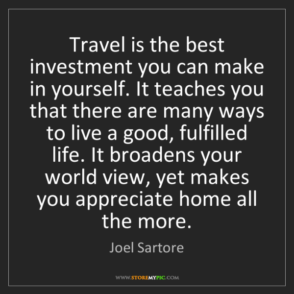 Joel Sartore: Travel is the best investment you can make in yourself....