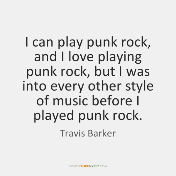 I can play punk rock, and I love playing punk rock, but ...